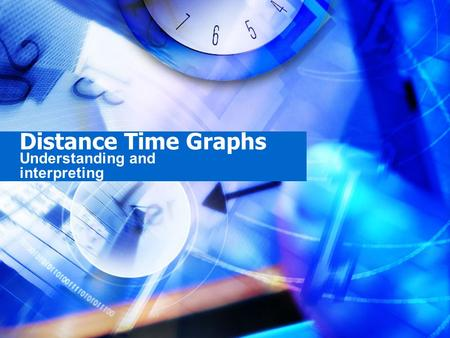 Distance Time Graphs Understanding and interpreting.