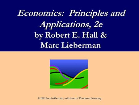 Economics: Principles and Applications, 2e by Robert E. Hall & Marc Lieberman © 2001 South-Western, a division of Thomson Learning.