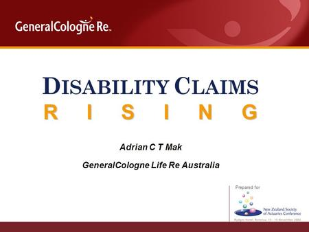 Prepared for D ISABILITY C LAIMS R I S I N G Adrian C T Mak GeneralCologne Life Re Australia.