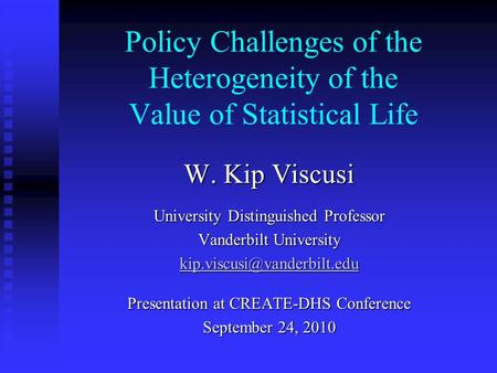Policy Challenges of the Heterogeneity of the Value of Statistical Life W. Kip Viscusi University Distinguished Professor Vanderbilt University