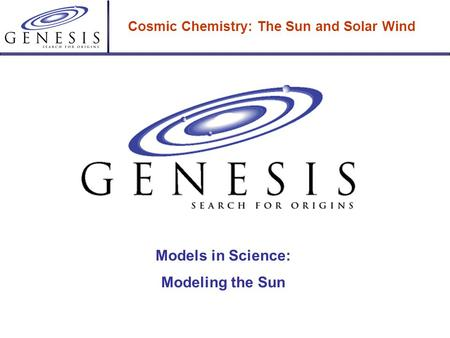 Cosmic Chemistry: The Sun and Solar Wind Models in Science: Modeling the Sun.