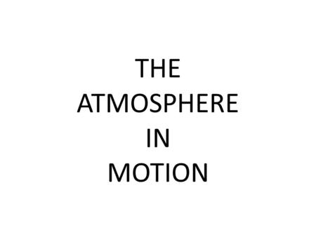 THE ATMOSPHERE IN MOTION. Air Pressure and Wind Wind which is the horizontal movement of air, helps to moderate surface temperatures, distribute moisture,