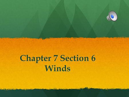Chapter 7 Section 6 Winds Anticipatory Set Have you ever flown a kite? What do you think made the kite fly in the air?