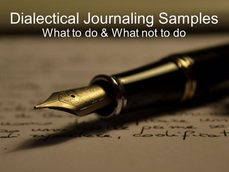 Dialectical Journaling Samples What to do & What not to do.