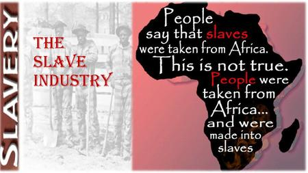 The Slave Industry. Slavery ~ A Wretched thing it is! Whenever I hear anyone arguing for slavery, I feel a strong impulse to see it tried on them personally.
