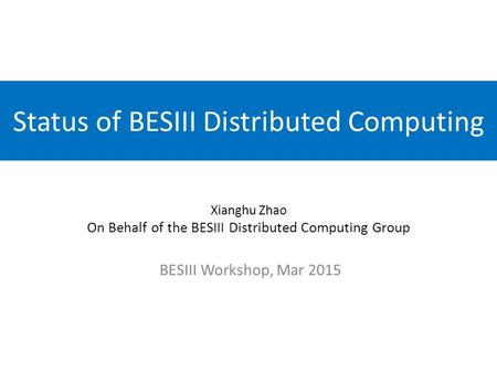 Status of BESIII Distributed Computing BESIII Workshop, Mar 2015 Xianghu Zhao On Behalf of the BESIII Distributed Computing Group.