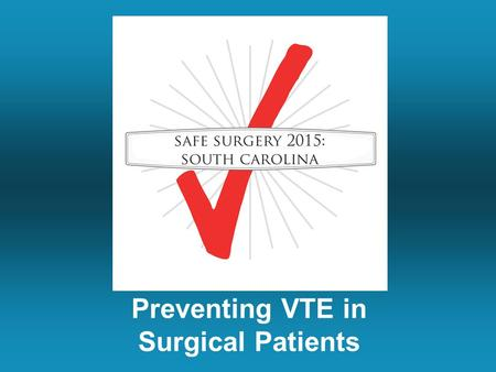 Preventing VTE in Surgical Patients. Today's Topics The common sense science of VTE prevention Brief history of VTE prevention techniques High yield methods.