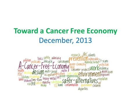 Toward a Cancer Free Economy December, 2013. Lowell Center for Sustainable Production Premise Our systems of production and consumption are not only root.