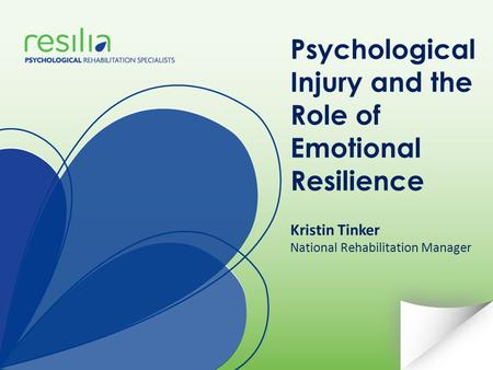 Psychological Injury and the Role of Emotional Resilience Kristin Tinker National Rehabilitation Manager.