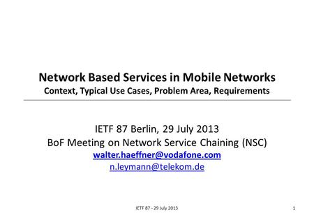 Network Based Services in Mobile Networks Context, Typical Use Cases, Problem Area, Requirements IETF 87 Berlin, 29 July 2013 BoF Meeting on Network Service.