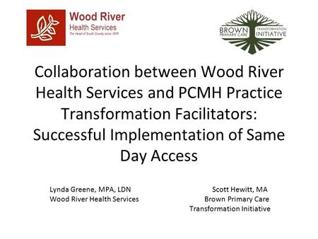 Collaboration between Wood River Health Services and PCMH Practice Transformation Facilitators: Successful Implementation of Same Day Access Lynda Greene,