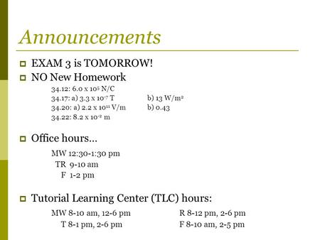Announcements EXAM 3 is TOMORROW! NO New Homework Office hours…