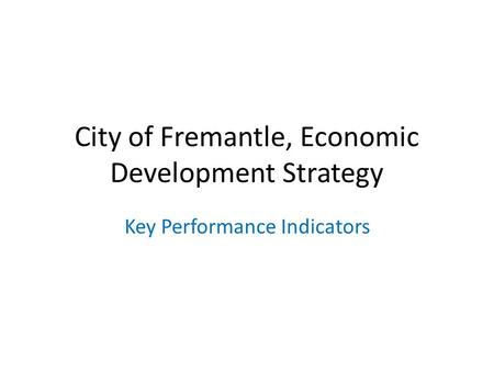 City of Fremantle, Economic Development Strategy Key Performance Indicators.