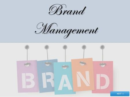 BrandManagement. Objectives In this module, you will learn to: Explain what is a Brand Explain the importance of Brands Describe the attributes of a strong.