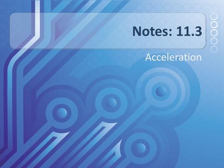 Notes: 11.3 Acceleration.