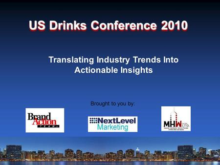 Brought to you by: US Drinks Conference 2010 Translating Industry Trends Into Actionable Insights.