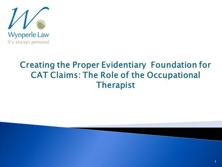 1 Creating the Proper Evidentiary Foundation for CAT Claims: The Role of the Occupational Therapist.