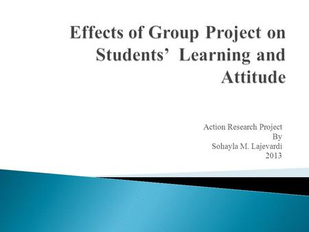 Action Research Project By Sohayla M. Lajevardi 2013.
