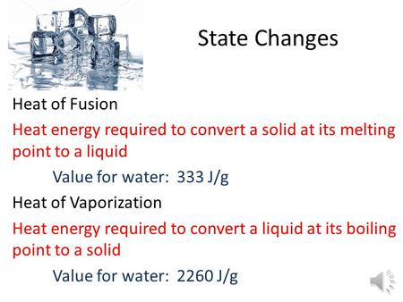 State Changes Heat of Fusion Heat energy required to convert a solid at its melting point to a liquid Value for water: 333 J/g Heat of Vaporization Heat.