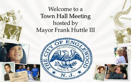 Welcome to a Town Hall Meeting hosted by Mayor Frank Huttle III.