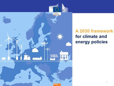 1 Energy A 2030 framework for climate and energy policies.