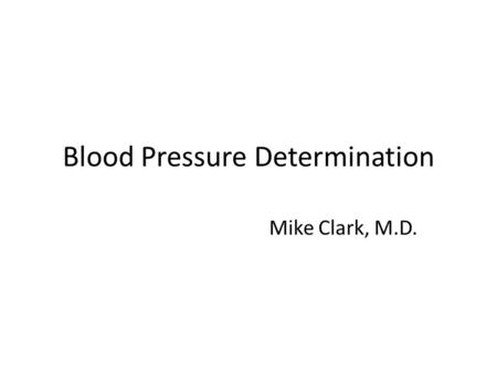 Blood Pressure Determination Mike Clark, M.D.. The most direct (exact) method for measuring blood pressure is to insert a catheter directly into the blood.