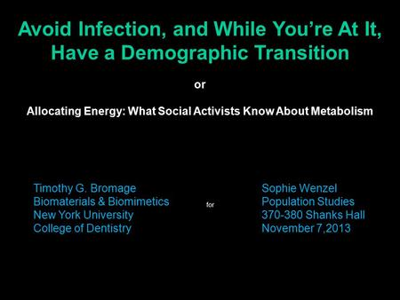 Timothy <strong>G</strong>. Bromage Biomaterials & Biomimetics New York University College of Dentistry Avoid Infection, and While You're At It, Have a Demographic Transition.