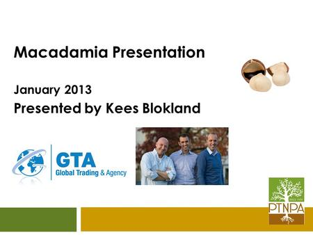 Macadamia Presentation January 2013 Presented by Kees Blokland.