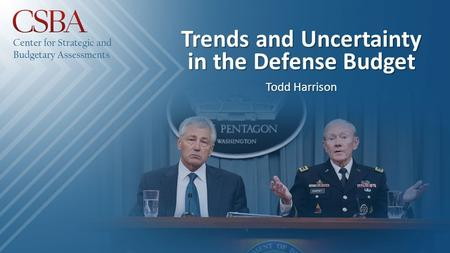 Trends and Uncertainty in the Defense Budget Todd Harrison.