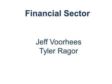 Financial Sector Jeff Voorhees Tyler Ragor. Agenda Overview Analysis Valuation Recommendation Overview AnalysisValuationRecommendation.