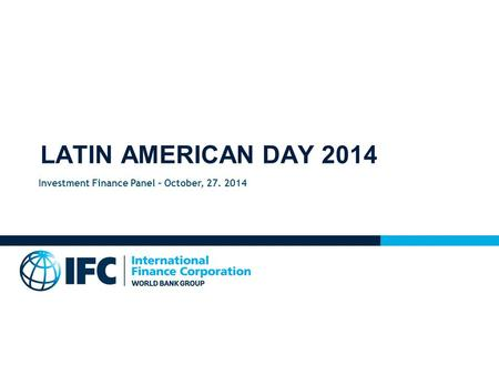LATIN AMERICAN DAY 2014 Investment Finance Panel – October, 27. 2014.