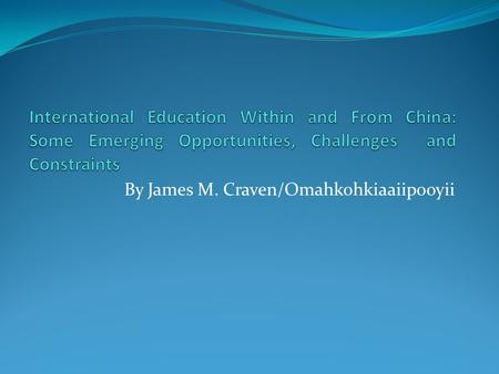 "By James M. Craven/Omahkohkiaaiipooyii. Sustained Growth of International Programs and Student Enrollments ""The demand for higher education outside a."