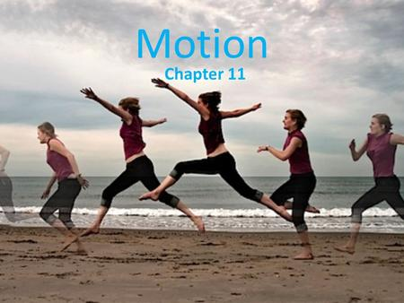 Motion Chapter 11. Frame of Reference Motion must be described from a certain point of view – a frame of reference. Which way is up? Another example (begin.