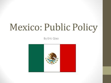 Mexico: Public Policy By Eric Qiao. Some topics to hit… Economic reforms Election reforms U.S. – Mexico Relations Drug War Immigration.