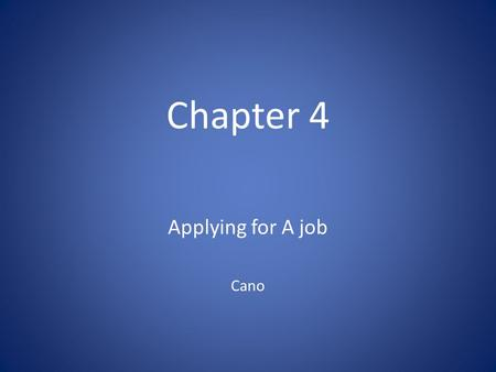 Chapter 4 Applying for A job Cano. Overview 4.1 Data Sheets and Job Applications 4.2 Writing a Resume 4.3 Contacting Employers.
