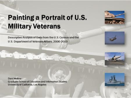 Painting a Portrait of U.S. Military Veterans Descriptive Analysis of Data from the U.S. Census and the U.S. Department of Veterans Affairs, 2000-2010.