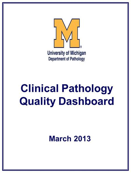 Clinical Pathology Quality Dashboard March 2013. Clinical Pathology Patient Care Quality Blood Bank.