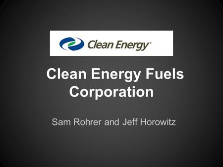 Clean Energy Fuels Corporation Sam Rohrer and Jeff Horowitz.