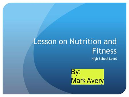 Lesson on Nutrition and Fitness High School Level.