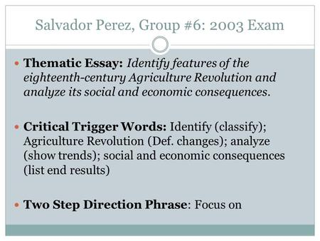 Salvador Perez, Group #6: 2003 Exam Thematic Essay: Identify features of the eighteenth-century Agriculture Revolution and analyze its social and economic.
