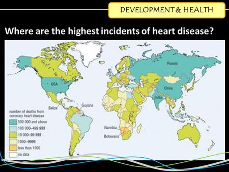 DEVELOPMENT & HEALTH Where are the highest incidents of heart disease?