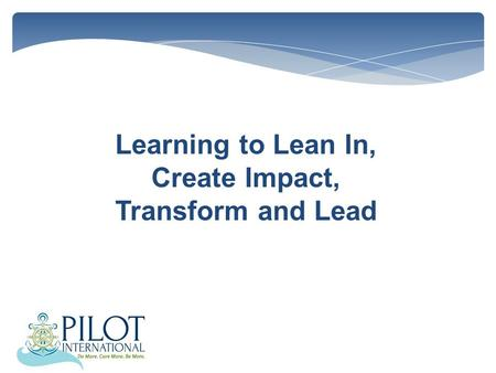 Learning to Lean In, Create Impact, Transform and Lead.