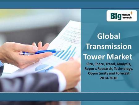 Global Transmission Tower Market Size, Share, Trend, Analysis, Report, Research, Technology, Opportunity and Forecast 2014-2018.
