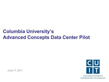 Columbia University's Advanced Concepts Data Center Pilot June 17, 2011.