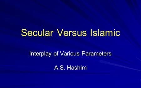 Secular Versus Islamic Interplay of Various Parameters A.S. Hashim.