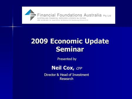 2009 Economic Update Seminar Neil Cox, CFP Director &Head of Investment Research Director & Head of Investment Research Presented by.