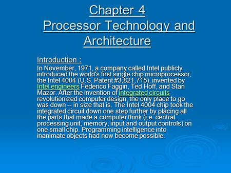 Chapter 4 Processor Technology and Architecture Introduction : In November, 1971, a company called Intel publicly introduced the world's first single chip.