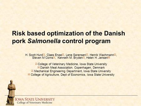 Risk based optimization of the Danish pork Salmonella control program H. Scott Hurd [1], Claes Enøe [2], Lene Sørensen [2], Henrik Wachmann [2], Steven.