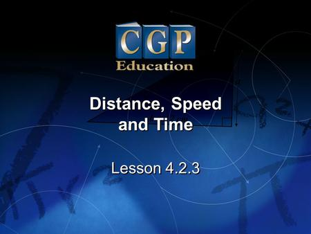 1 Lesson 4.2.3 Distance, Speed and Time Distance, Speed and Time.