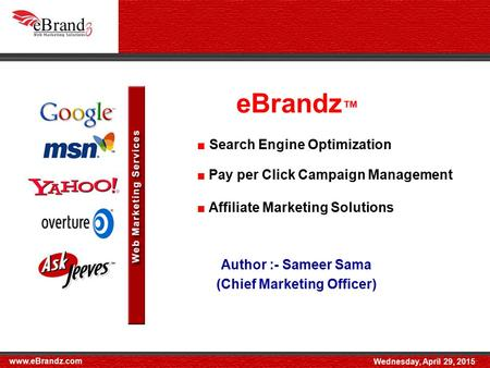 EBrandz ™ Author :- Sameer Sama (Chief Marketing Officer) ■ Search Engine Optimization ■ Pay per Click Campaign Management ■ Affiliate Marketing Solutions.